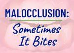 Malocclusion: Sometimes It Bites